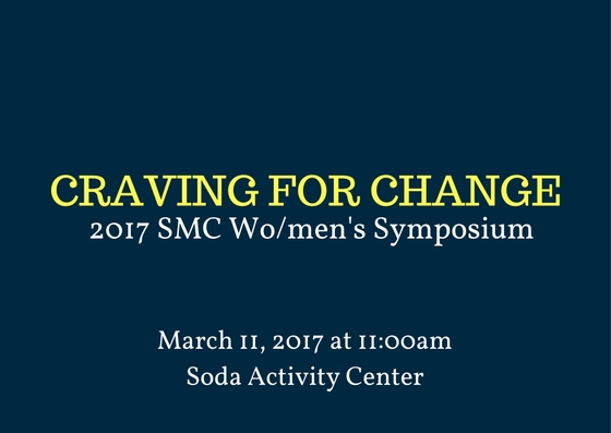 Our 2017 Wo/men's Symposium will be held on March 11th, 2017 at the Soda Center on campus.