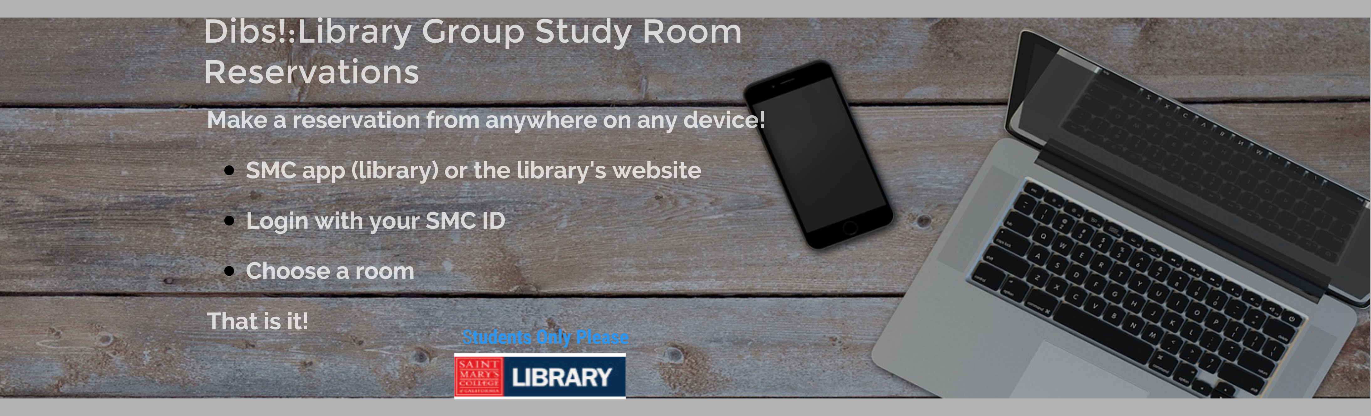 Introducing D!bs, the new online reservation system that can use to reserve a library group study room!  Students can now reserve a room from any device from our website or the new SMC mobile app.