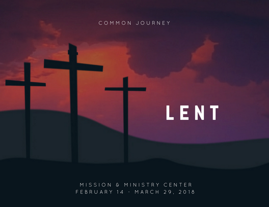silhouettes of 3 crosses sit in the foreground, in the distance is a hill, and the sky fades from orange to purple with purple clouds. text: Lent: Common Journey, Mission & Ministry Center, February 14-March 29
