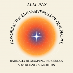 Image for Honoring the Expansiveness of Our People: Radically Reimagining Indigenous Sovereignty & Abolition