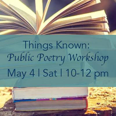 Things Known: Public Poetry Workshop