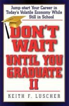 Don't Wait Until You Graduate book cover